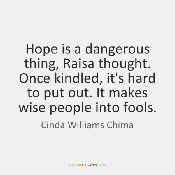 Hope is a dangerous thing, Raisa thought. Once kindled, it's hard to ...