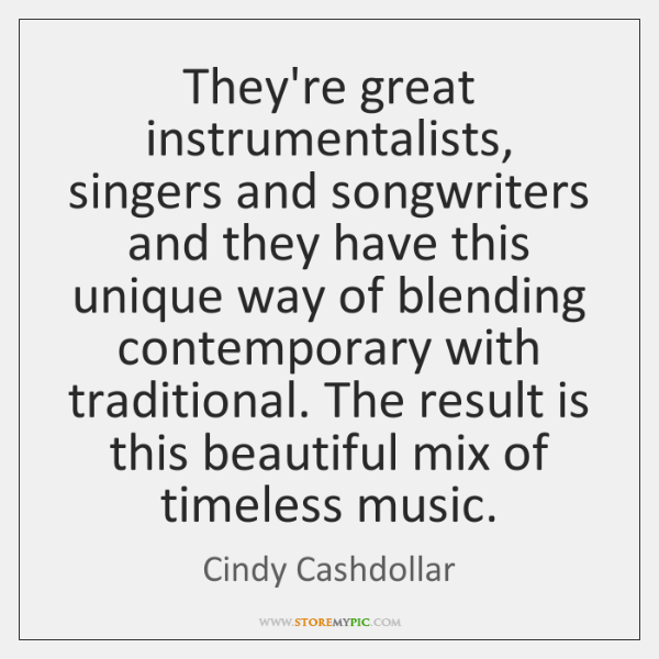 They're great instrumentalists, singers and songwriters and they have this unique way ...