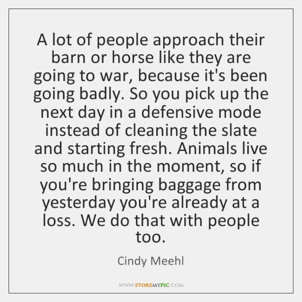 A lot of people approach their barn or horse like they are ...