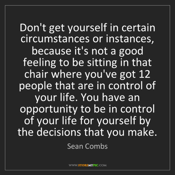 Sean Combs: Don't get yourself in certain circumstances or instances,...