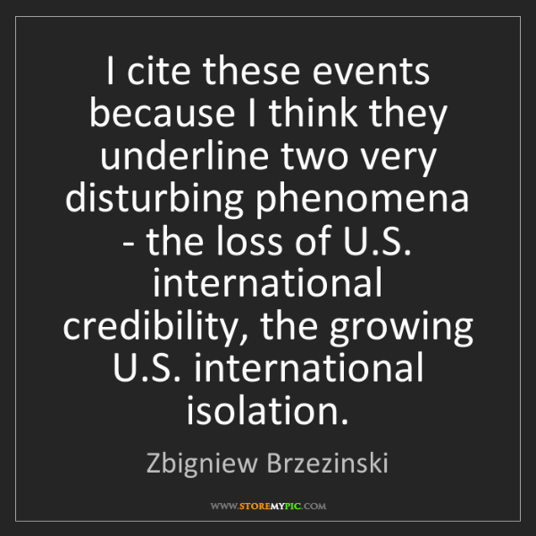 Zbigniew Brzezinski: I cite these events because I think they underline two...