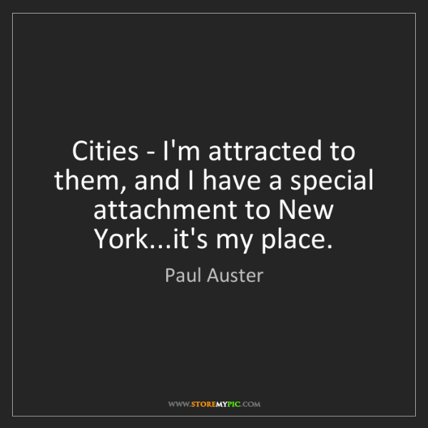 Paul Auster: Cities - I'm attracted to them, and I have a special...