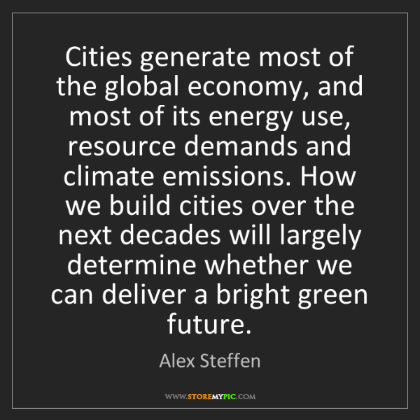 Alex Steffen: Cities generate most of the global economy, and most...
