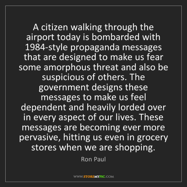 Ron Paul: A citizen walking through the airport today is bombarded...
