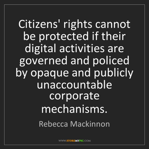 Rebecca Mackinnon: Citizens' rights cannot be protected if their digital...