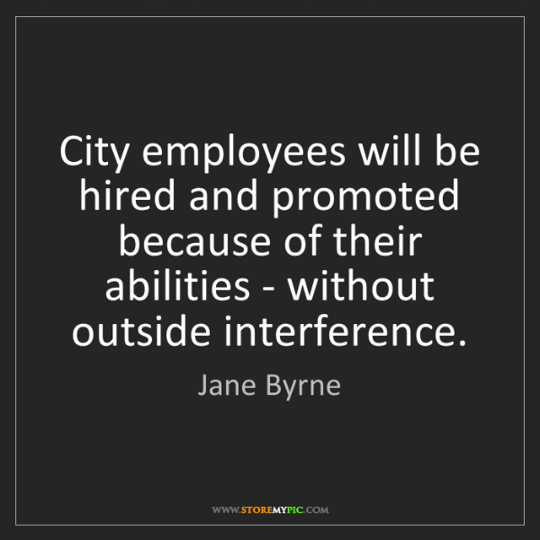 Jane Byrne: City employees will be hired and promoted because of...