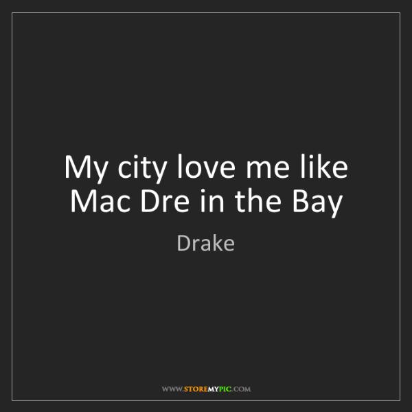 Drake: My city love me like Mac Dre in the Bay