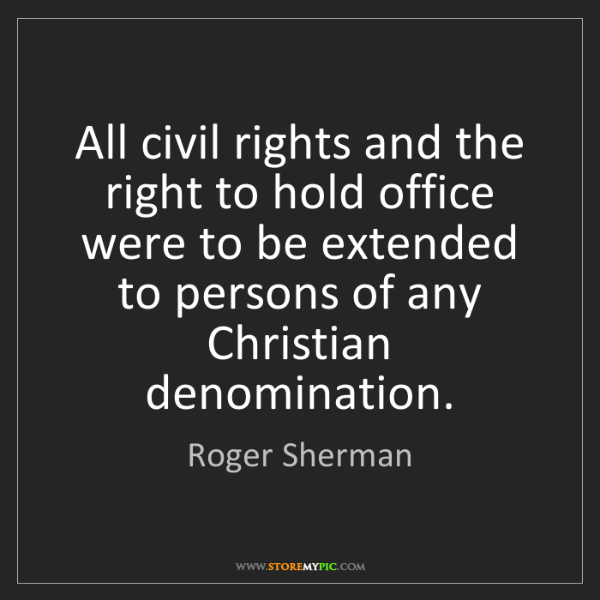 Roger Sherman: All civil rights and the right to hold office were to...