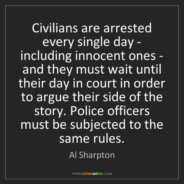 Al Sharpton: Civilians are arrested every single day - including innocent...
