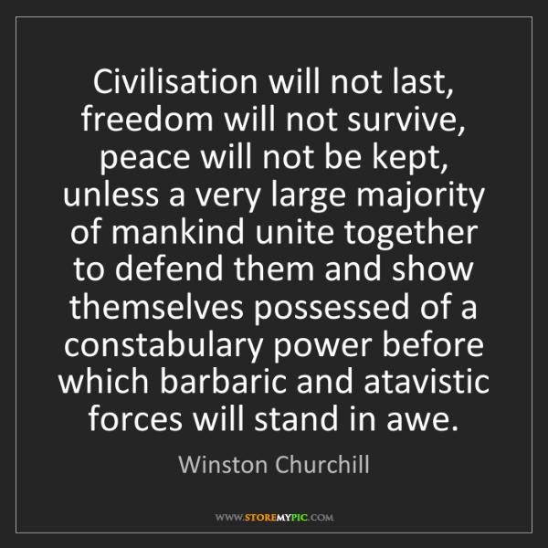 Winston Churchill: Civilisation will not last, freedom will not survive,...