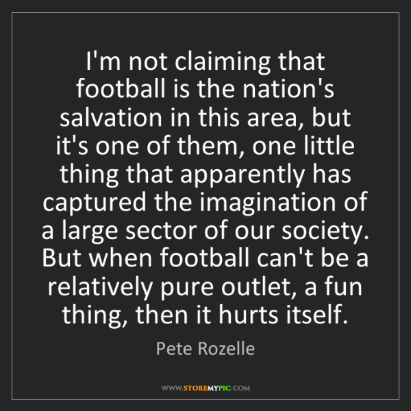 Pete Rozelle: I'm not claiming that football is the nation's salvation...