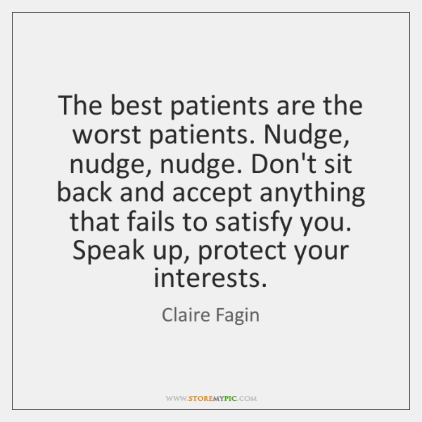 The best patients are the worst patients. Nudge, nudge, nudge. Don't sit ...