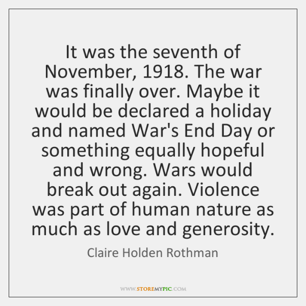 It was the seventh of November, 1918. The war was finally over. Maybe ...