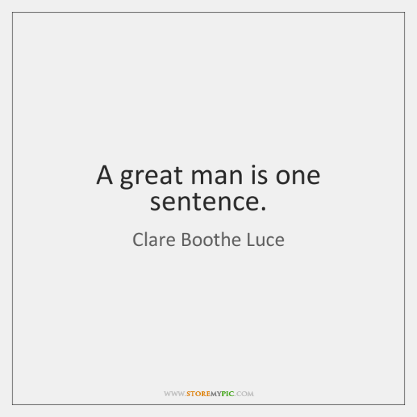 A great man is one sentence.
