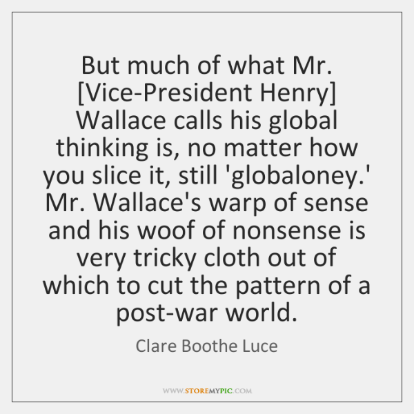 But much of what Mr. [Vice-President Henry] Wallace calls his global thinking ...