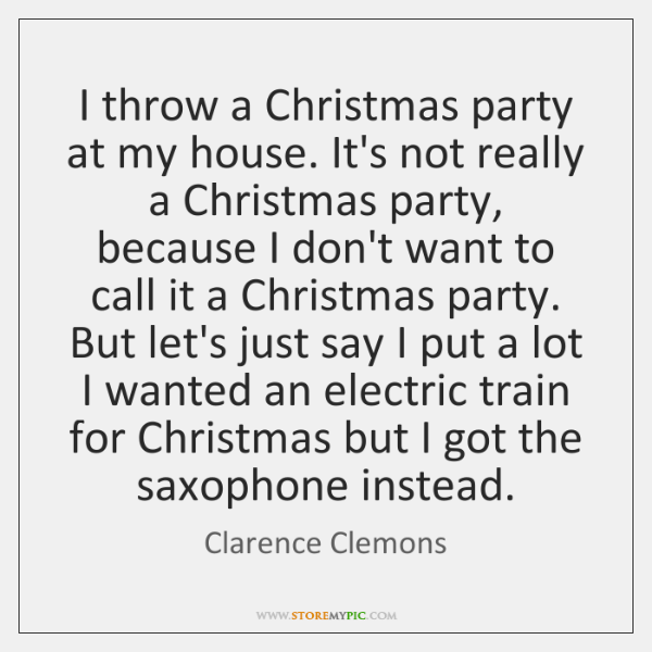 I throw a Christmas party at my house. It's not really a ...