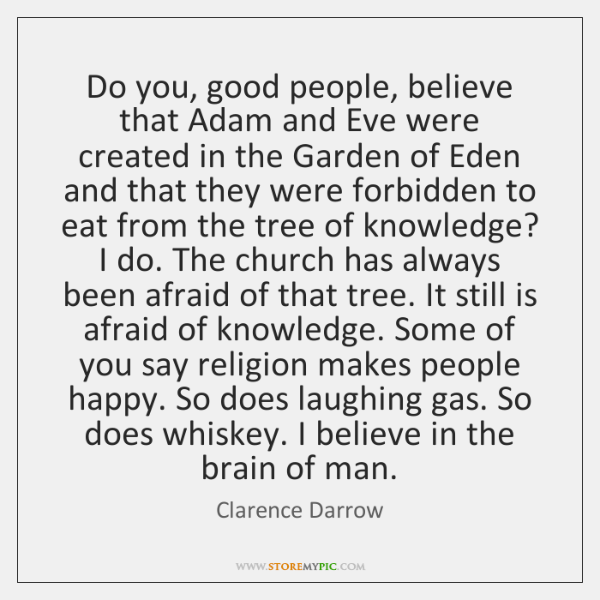 Do you, good people, believe that Adam and Eve were created in ...