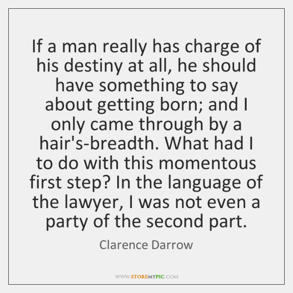 If a man really has charge of his destiny at all, he ...