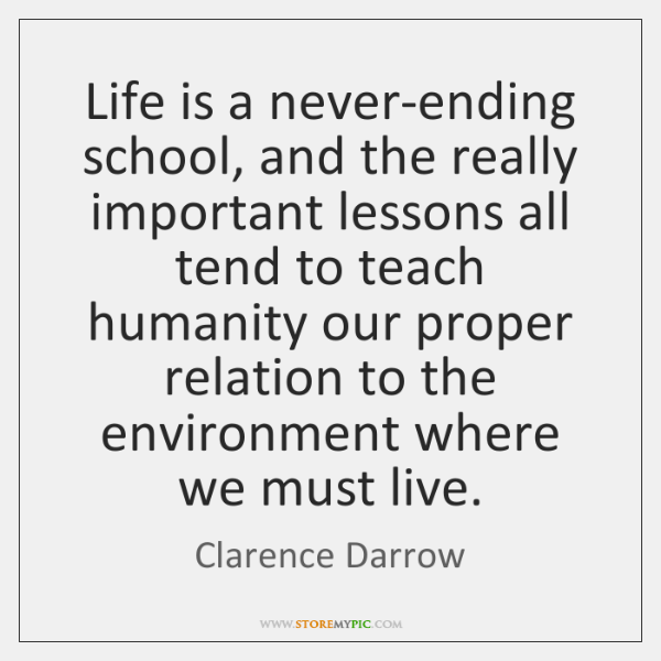 Life is a never-ending school, and the really important lessons all tend ...