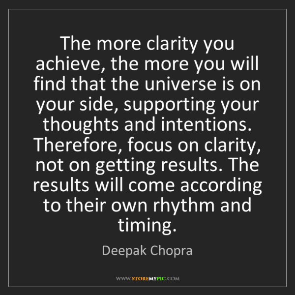 Deepak Chopra: The more clarity you achieve, the more you will find...