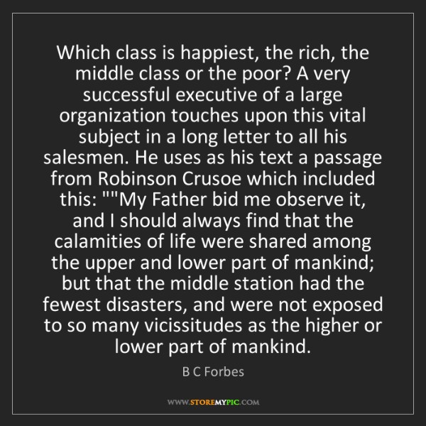 B C Forbes: Which class is happiest, the rich, the middle class or...