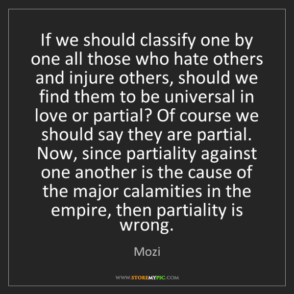 Mozi: If we should classify one by one all those who hate others...