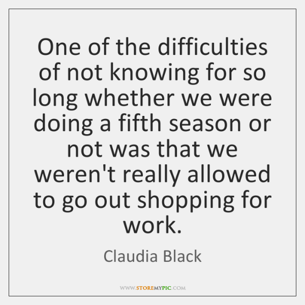 One of the difficulties of not knowing for so long whether we ...