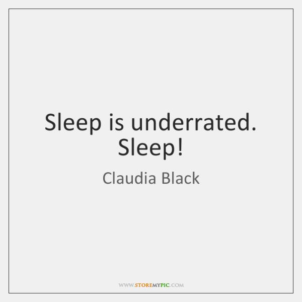 Sleep is underrated. Sleep!