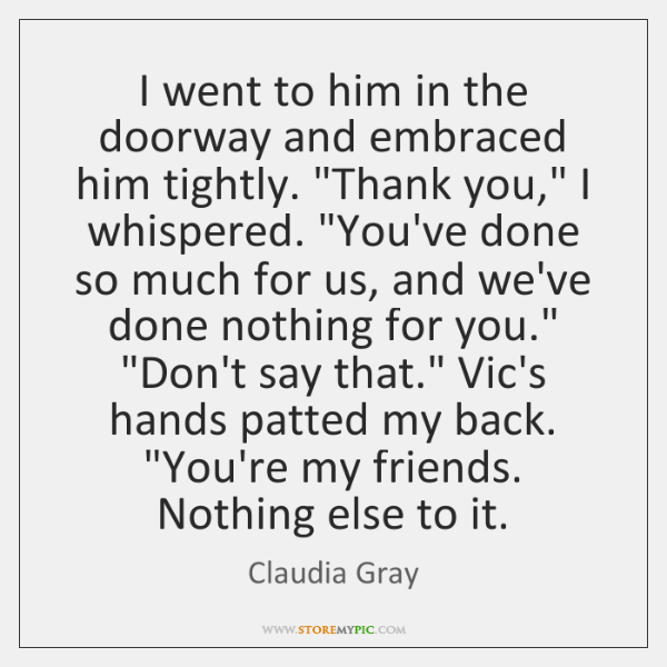 """I went to him in the doorway and embraced him tightly. """"Thank ..."""