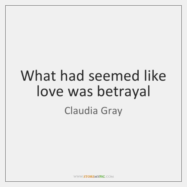 What had seemed like love was betrayal