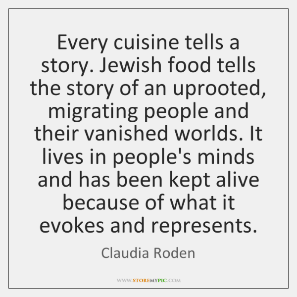 Every cuisine tells a story. Jewish food tells the story of an ...
