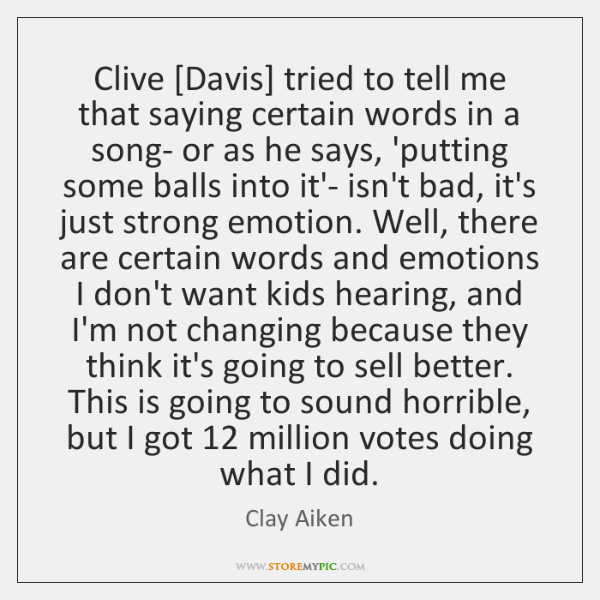 Clive [Davis] tried to tell me that saying certain words in a ...