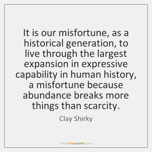 It is our misfortune, as a historical generation, to live through the ...
