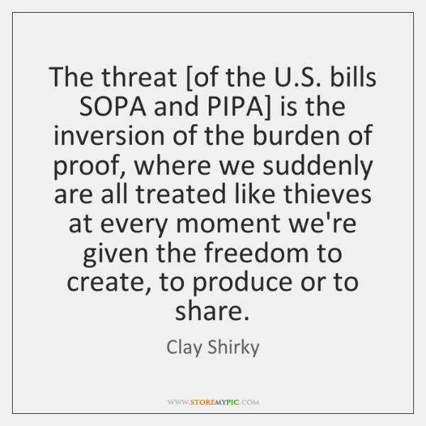 The threat [of the U.S. bills SOPA and PIPA] is the ...