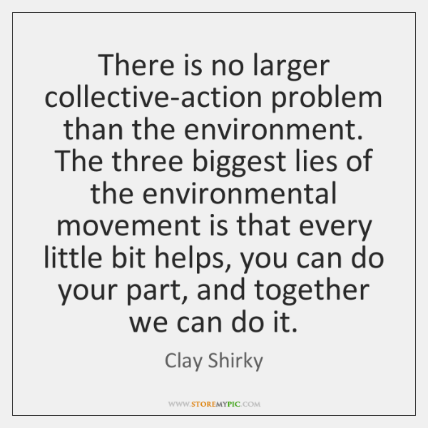 There is no larger collective-action problem than the environment. The three biggest ...