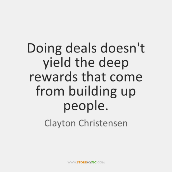 Doing deals doesn't yield the deep rewards that come from building up ...