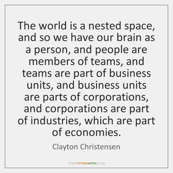 The world is a nested space, and so we have our brain ...