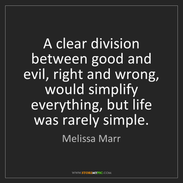 Melissa Marr: A clear division between good and evil, right and wrong,...