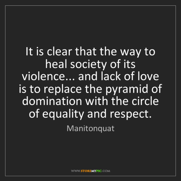 Manitonquat: It is clear that the way to heal society of its violence......