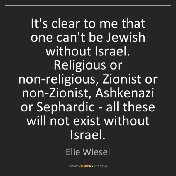 Elie Wiesel: It's clear to me that one can't be Jewish without Israel....