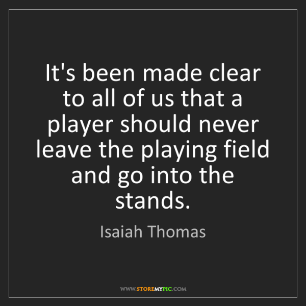 Isaiah Thomas: It's been made clear to all of us that a player should...