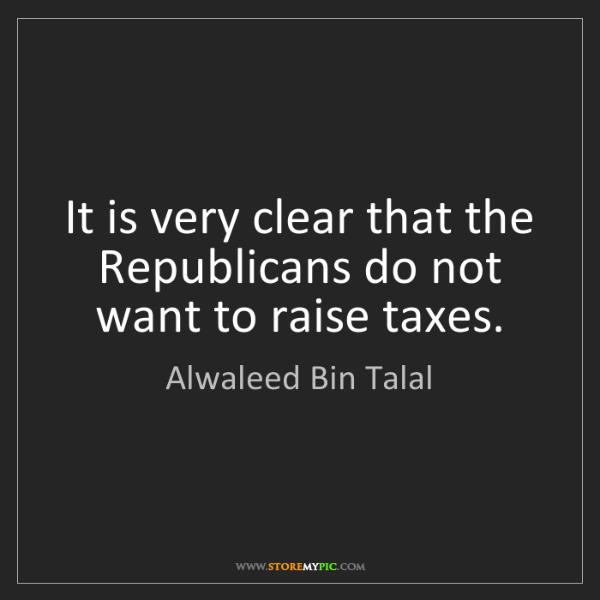 Alwaleed Bin Talal: It is very clear that the Republicans do not want to...