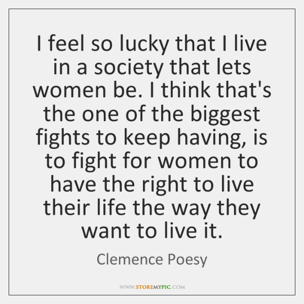 I feel so lucky that I live in a society that lets ...