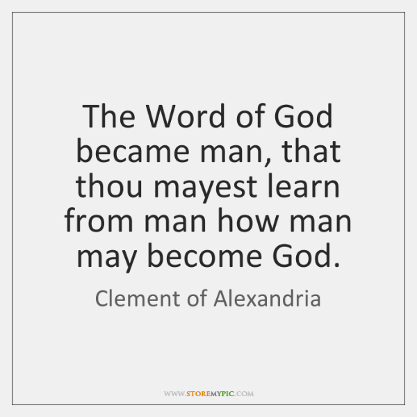 The Word of God became man, that thou mayest learn from man ...