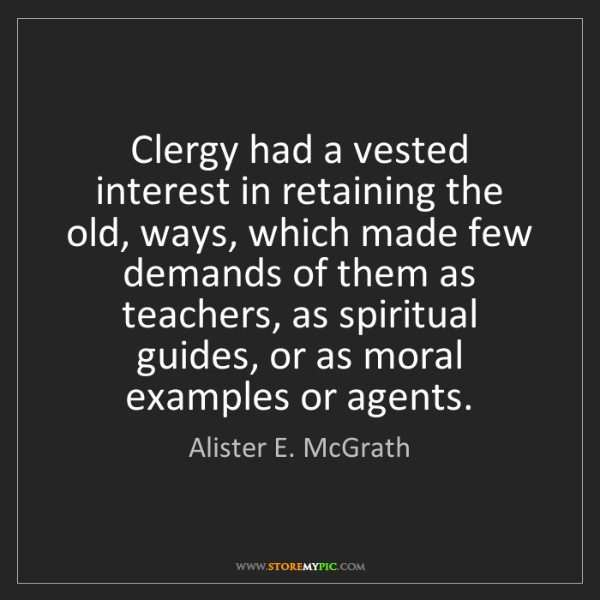 Alister E. McGrath: Clergy had a vested interest in retaining the old, ways,...