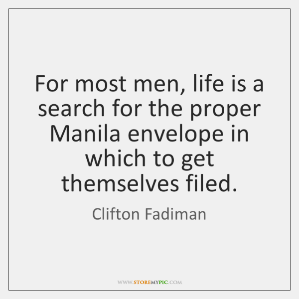 For most men, life is a search for the proper Manila envelope ...