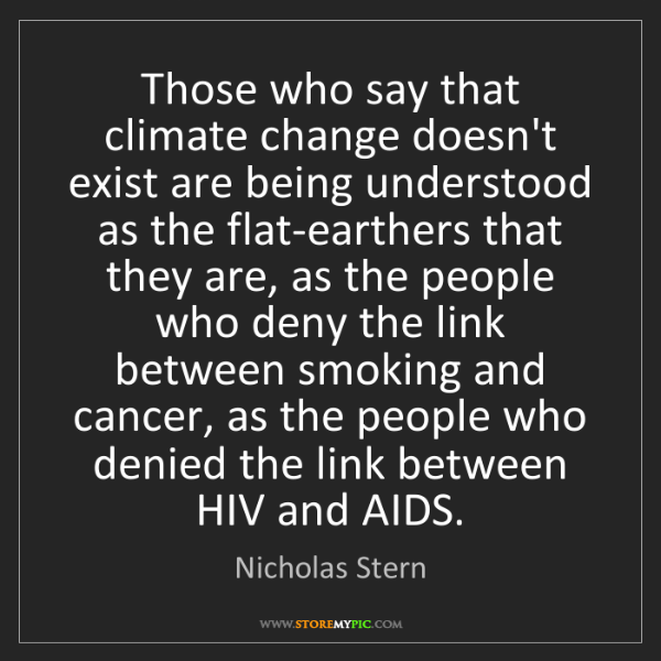 Nicholas Stern: Those who say that climate change doesn't exist are being...