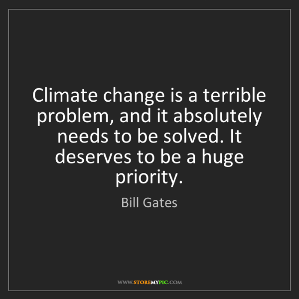 Bill Gates: Climate change is a terrible problem, and it absolutely...