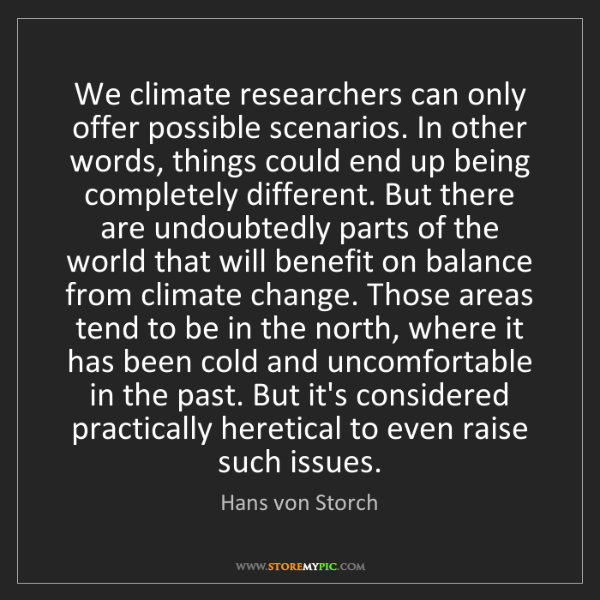 Hans von Storch: We climate researchers can only offer possible scenarios....