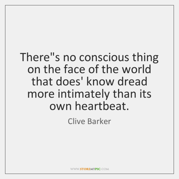 There's no conscious thing on the face of the world that does' ...